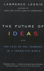 The Future of Ideas: The Fate of the Commons in a Connected World, by Lawrence Lessig (c)2002